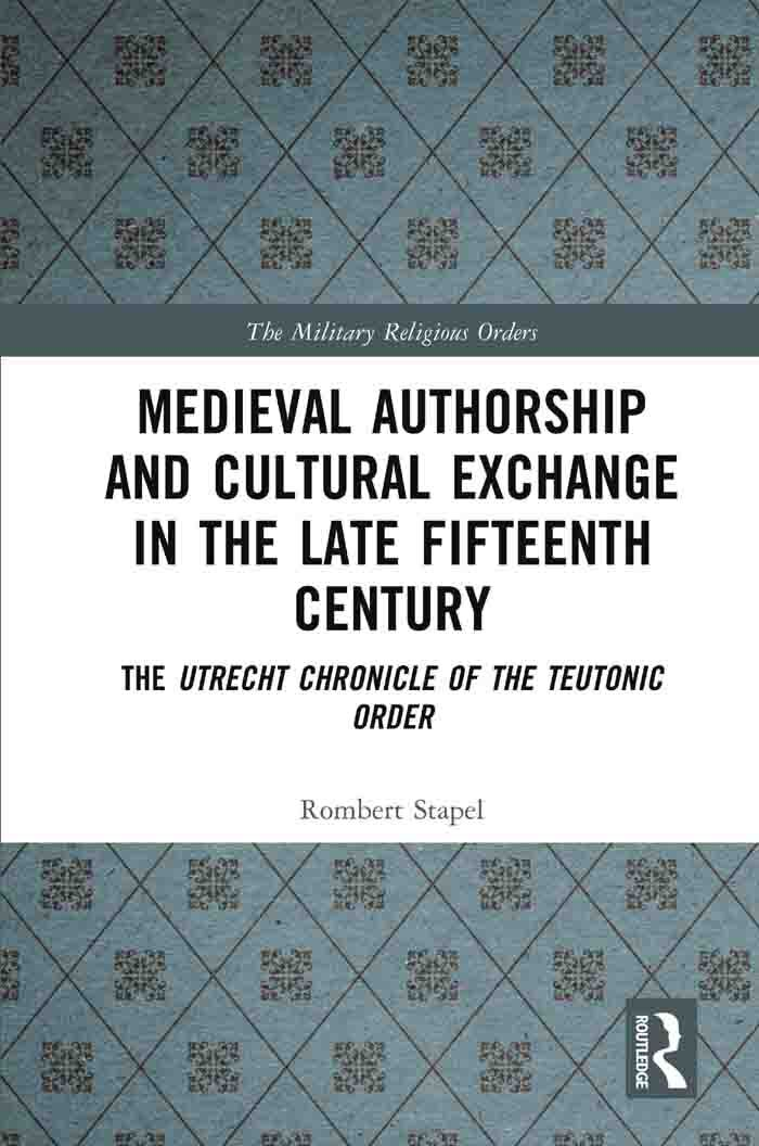 Medieval Authorship and Cultural Exchange in the Late Fifteenth Century: The Utrecht Chronicle of the Teutonic Order